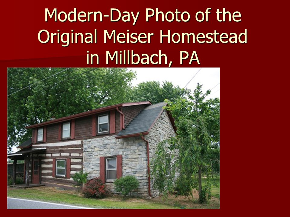 Modern-Day Photo of the Original Meiser Homestead in Millbach, PA