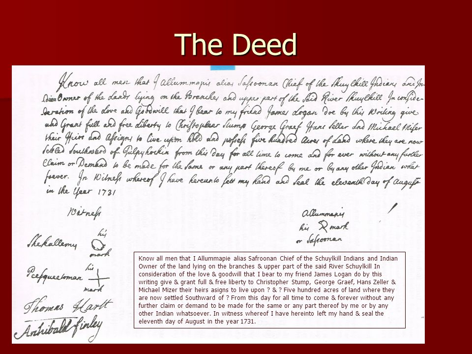 The Deed Know all men that I Allummapie alias Safroonan Chief of the Schuylkill Indians and Indian Owner of the land lying on the branches & upper par