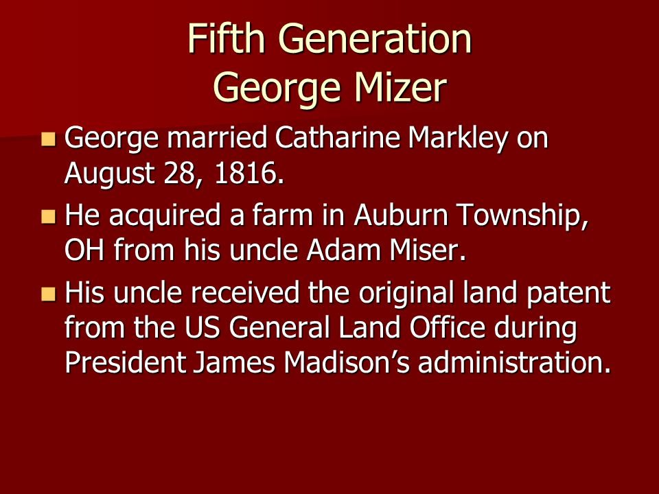 Fifth Generation George Mizer George married Catharine Markley on August 28, 1816.