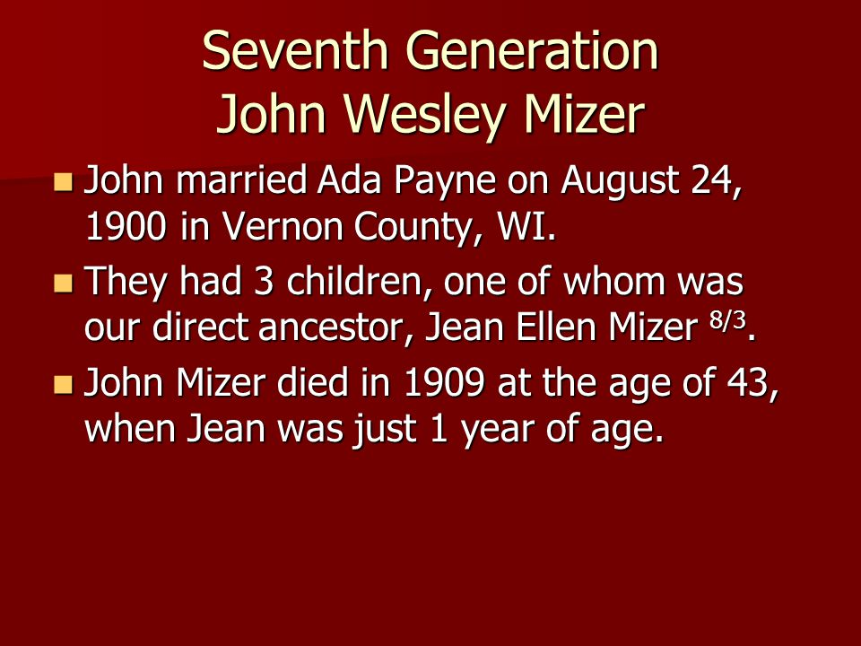 Seventh Generation John Wesley Mizer John married Ada Payne on August 24, 1900 in Vernon County, WI.