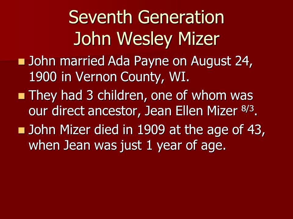 Seventh Generation John Wesley Mizer John married Ada Payne on August 24, 1900 in Vernon County, WI. John married Ada Payne on August 24, 1900 in Vern