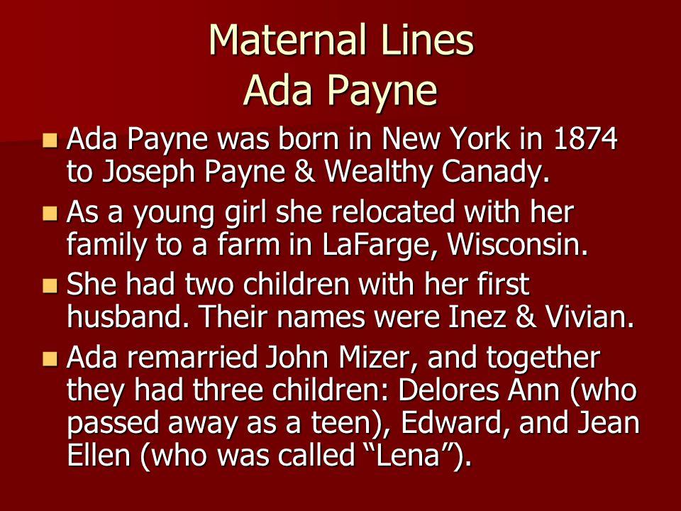 Maternal Lines Ada Payne Ada Payne was born in New York in 1874 to Joseph Payne & Wealthy Canady. Ada Payne was born in New York in 1874 to Joseph Pay