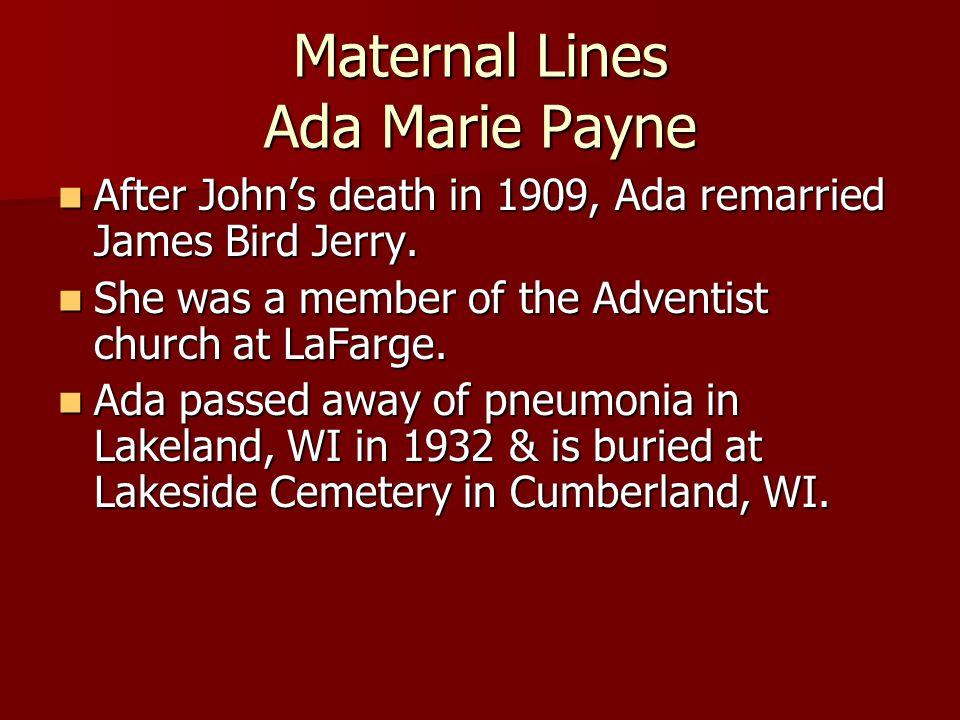 Maternal Lines Ada Marie Payne After John's death in 1909, Ada remarried James Bird Jerry. After John's death in 1909, Ada remarried James Bird Jerry.