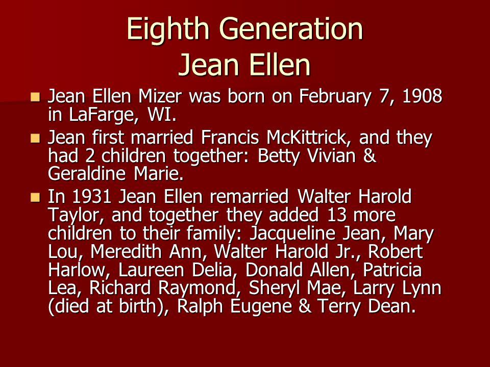 Eighth Generation Jean Ellen Jean Ellen Mizer was born on February 7, 1908 in LaFarge, WI. Jean Ellen Mizer was born on February 7, 1908 in LaFarge, W