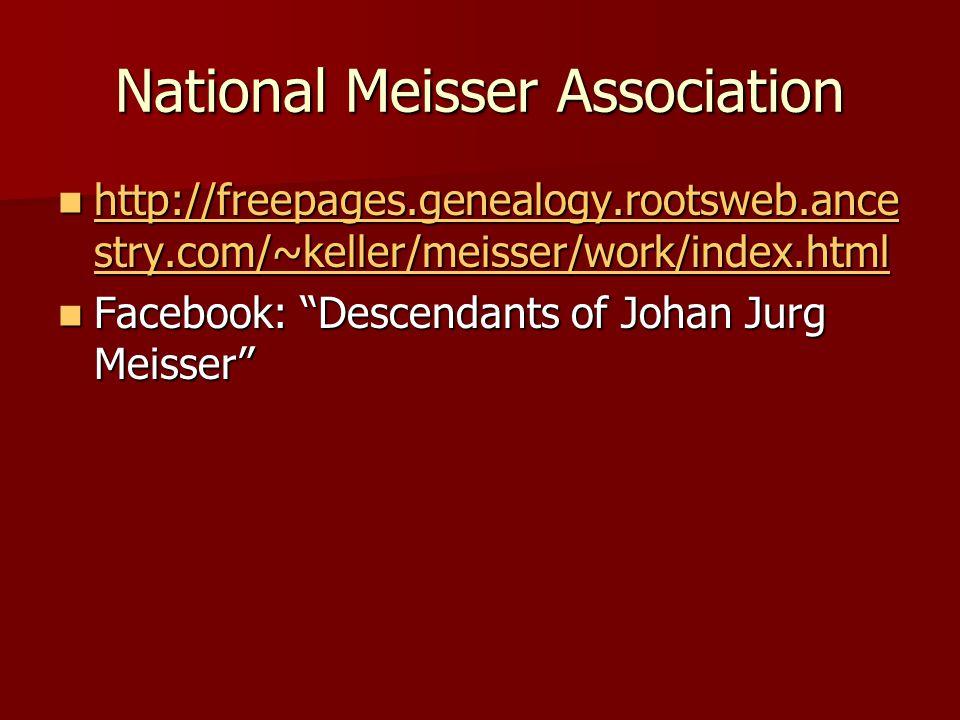 National Meisser Association http://freepages.genealogy.rootsweb.ance stry.com/~keller/meisser/work/index.html http://freepages.genealogy.rootsweb.ance stry.com/~keller/meisser/work/index.html http://freepages.genealogy.rootsweb.ance stry.com/~keller/meisser/work/index.html http://freepages.genealogy.rootsweb.ance stry.com/~keller/meisser/work/index.html Facebook: Descendants of Johan Jurg Meisser Facebook: Descendants of Johan Jurg Meisser