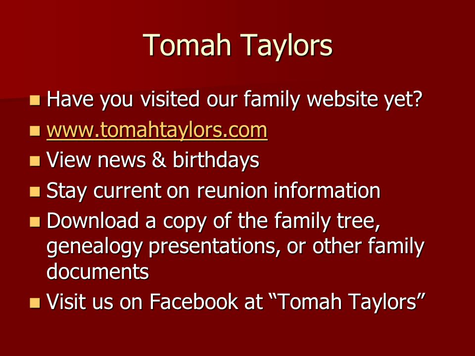 Tomah Taylors Have you visited our family website yet? Have you visited our family website yet? www.tomahtaylors.com www.tomahtaylors.com www.tomahtay
