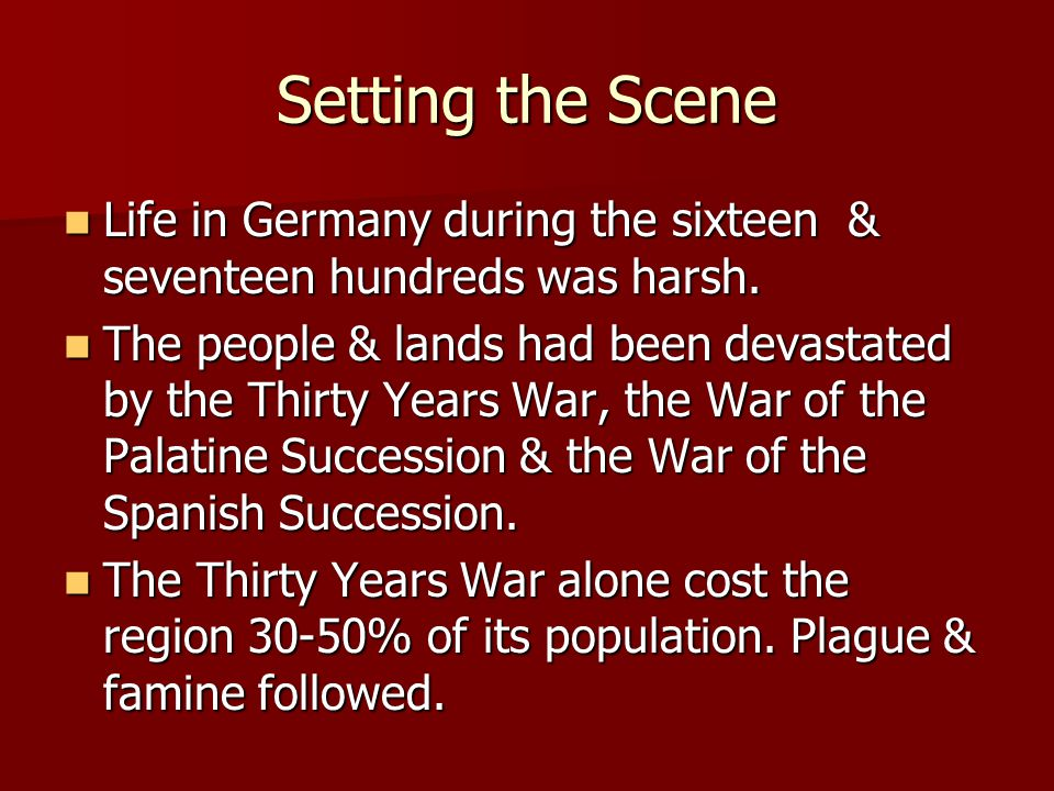 Setting the Scene Life in Germany during the sixteen & seventeen hundreds was harsh.