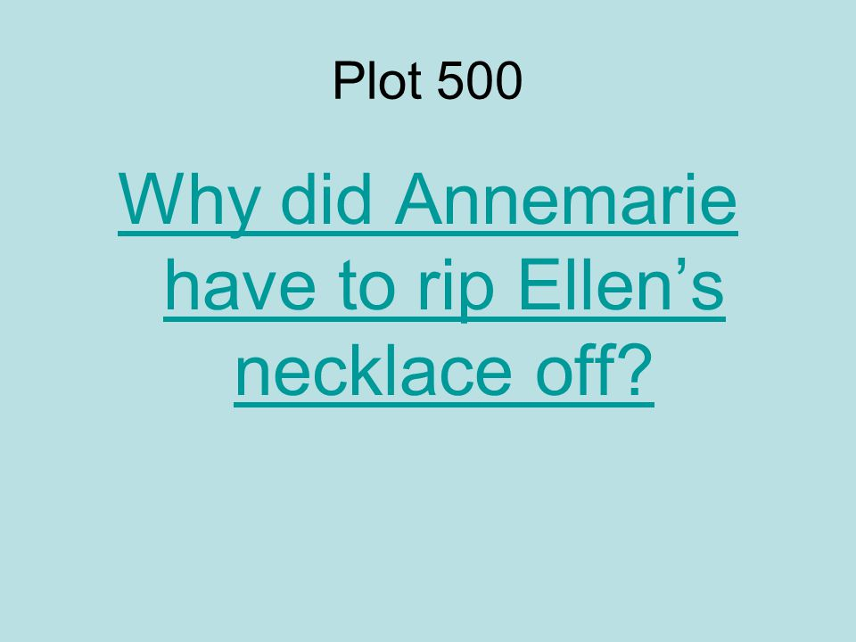 Plot 500 Why did Annemarie have to rip Ellen's necklace off