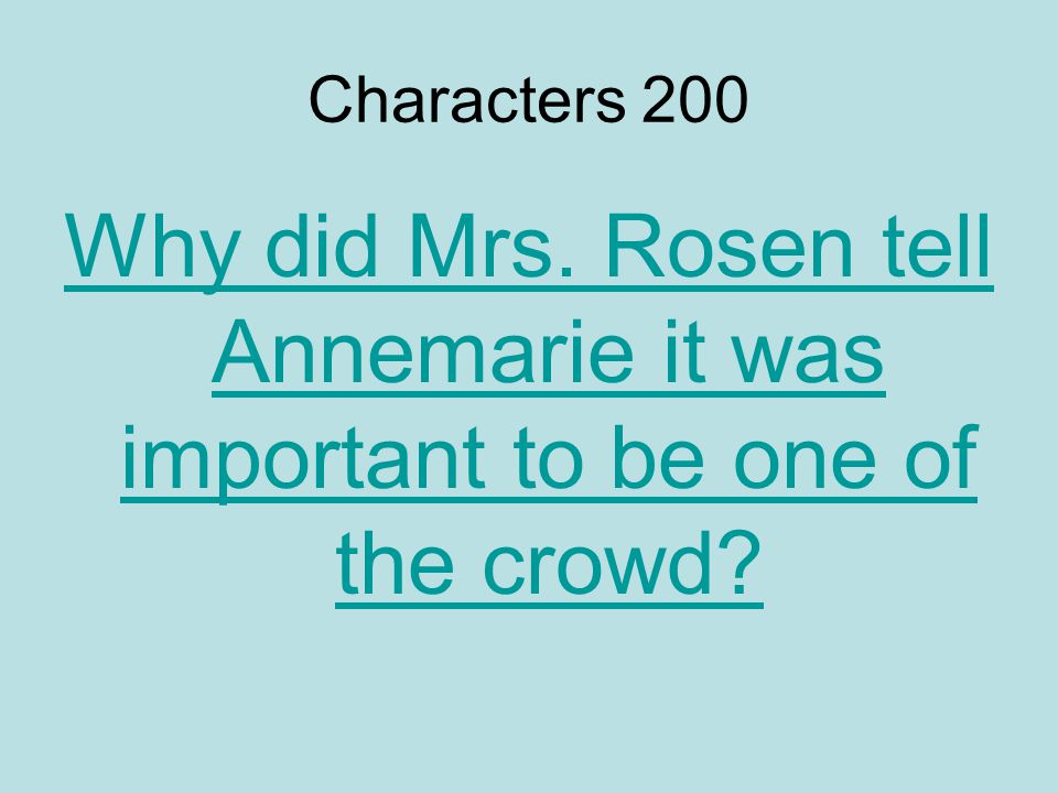 Characters 200 Why did Mrs. Rosen tell Annemarie it was important to be one of the crowd