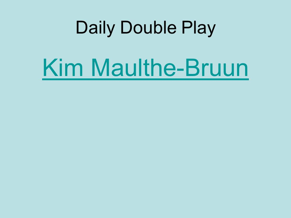 Daily Double Play Kim Maulthe-Bruun