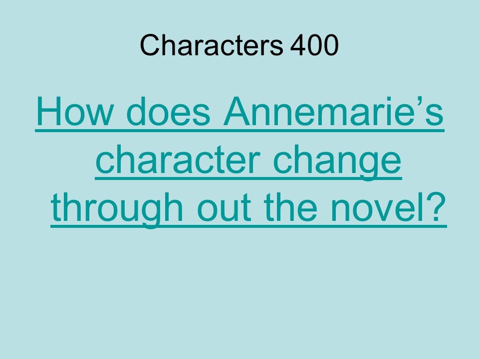 Characters 400 How does Annemarie's character change through out the novel?