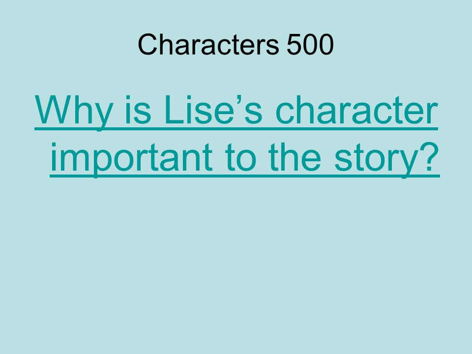 Characters 500 Why is Lise's character important to the story
