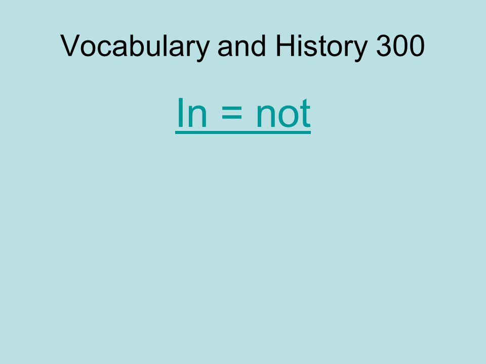 Vocabulary and History 300 In = not