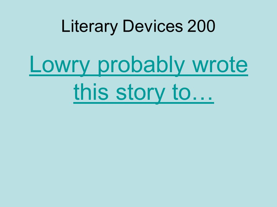 Literary Devices 200 Lowry probably wrote this story to…