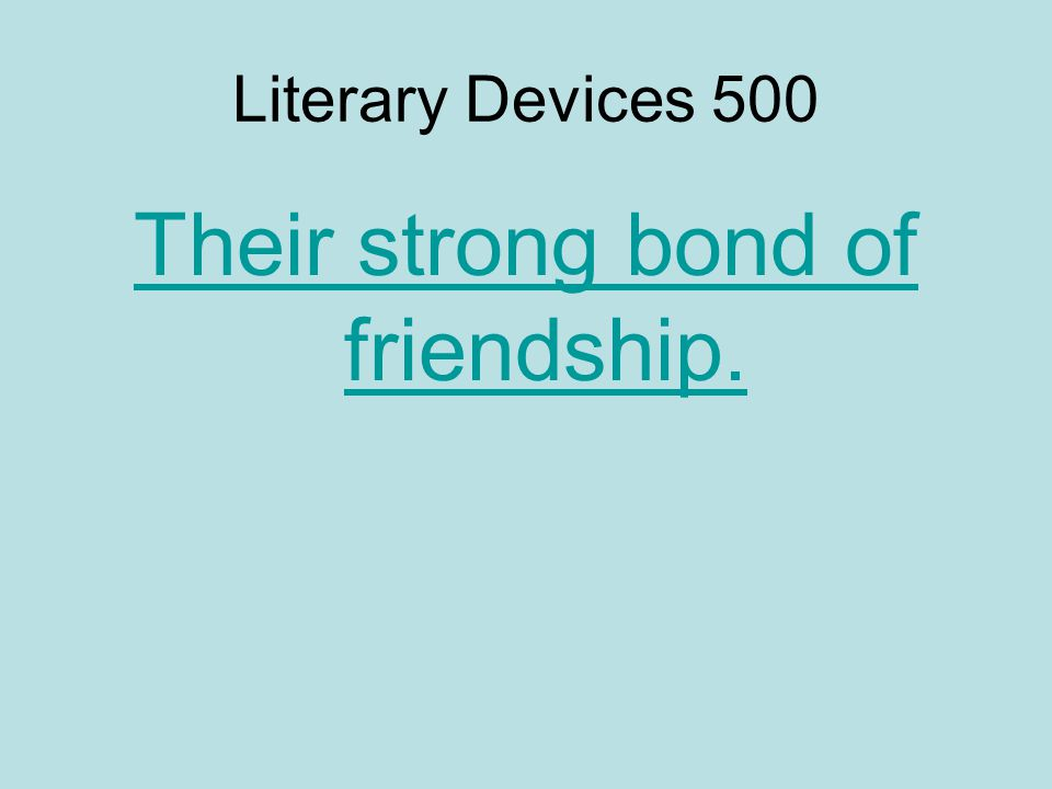 Literary Devices 500 Their strong bond of friendship.