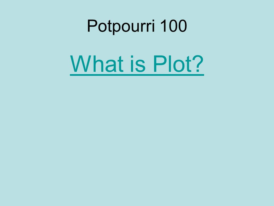 Potpourri 100 What is Plot