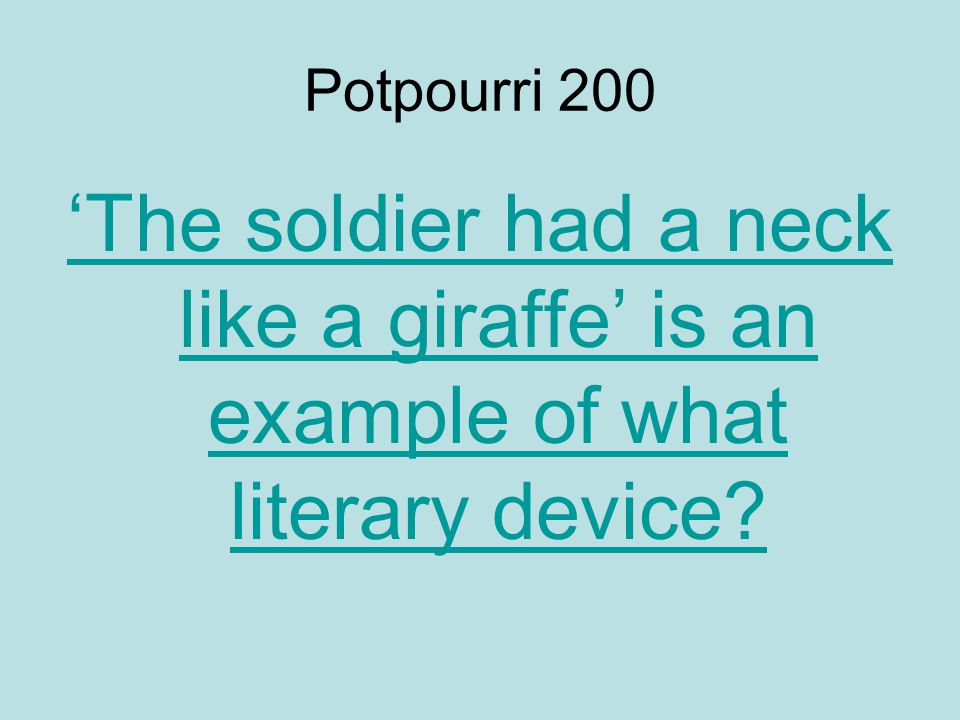Potpourri 200 'The soldier had a neck like a giraffe' is an example of what literary device