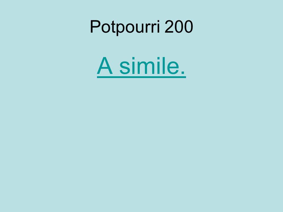 Potpourri 200 A simile.