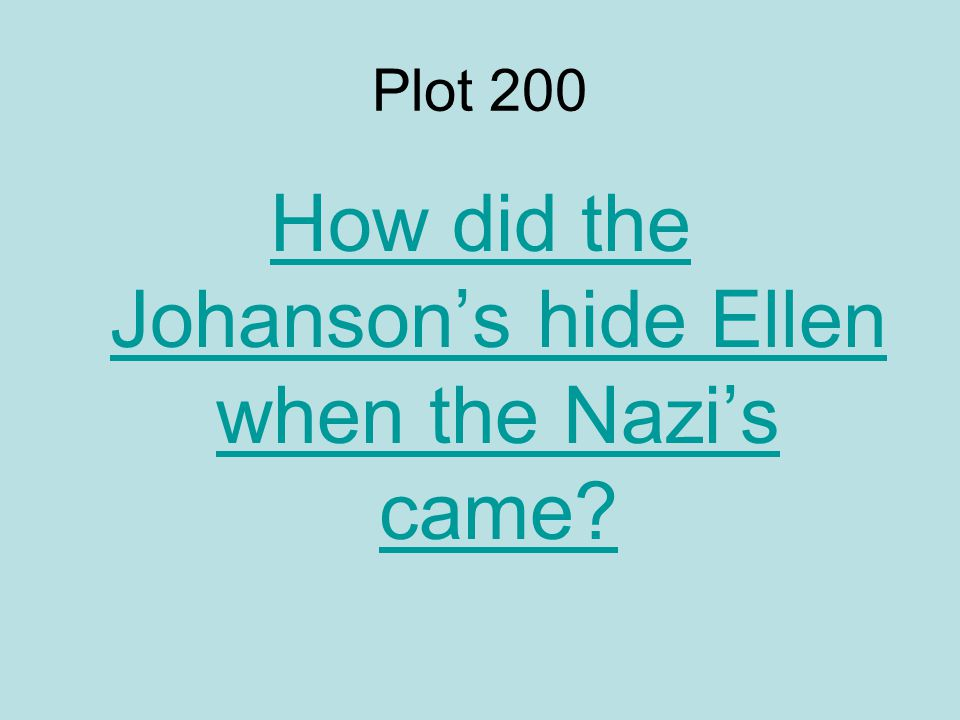 Plot 200 How did the Johanson's hide Ellen when the Nazi's came
