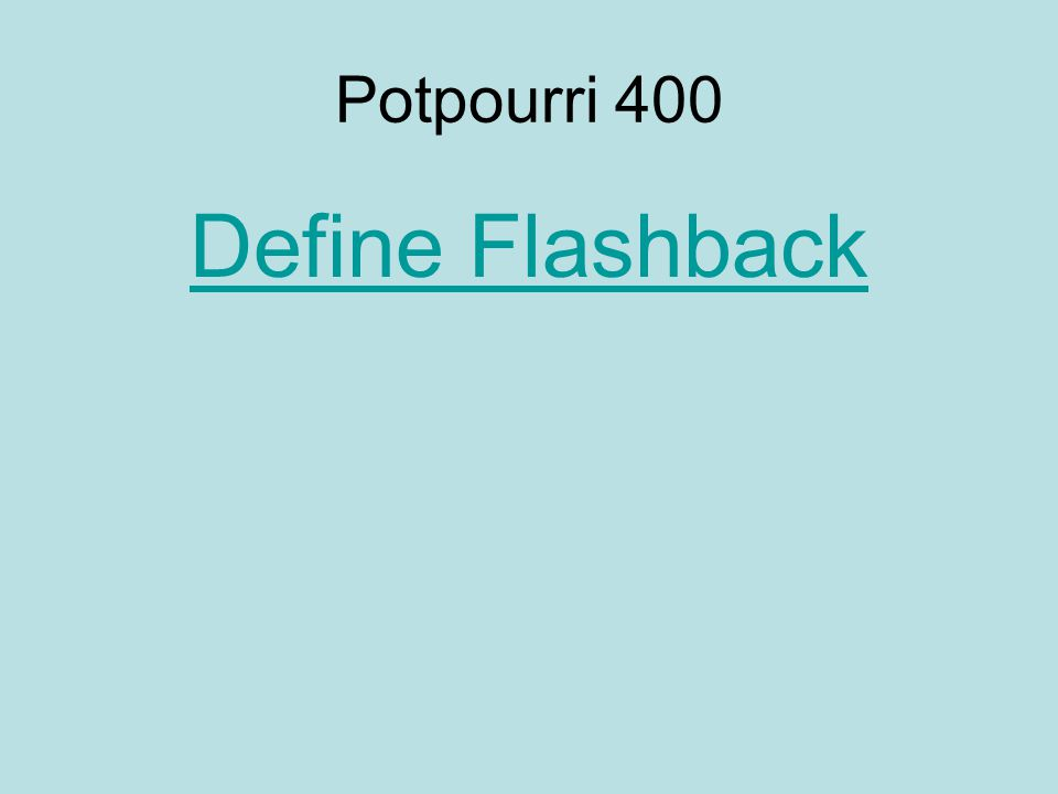 Potpourri 400 Define Flashback