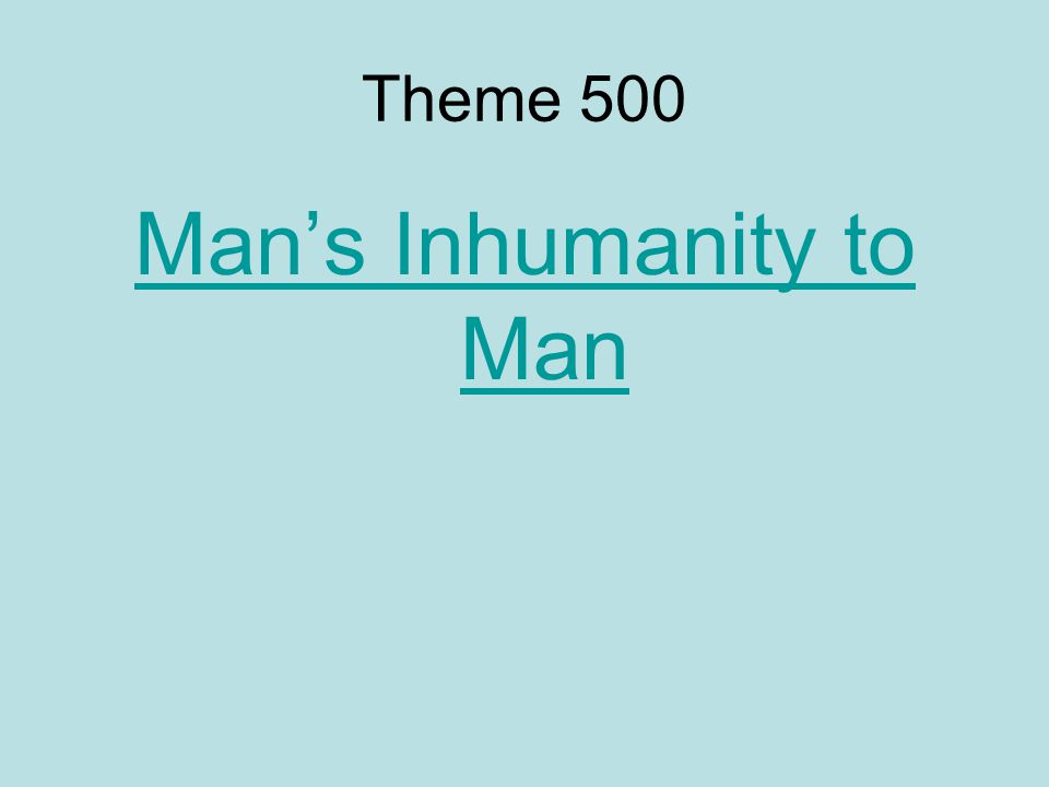 Theme 500 Man's Inhumanity to Man