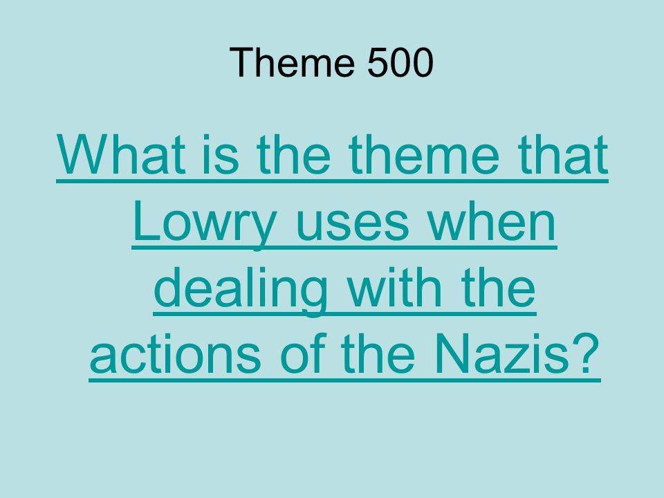 Theme 500 What is the theme that Lowry uses when dealing with the actions of the Nazis?