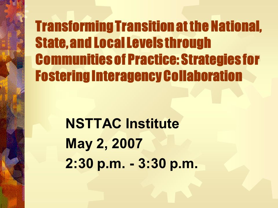 Transforming Transition at the National, State, and Local Levels through Communities of Practice: Strategies for Fostering Interagency Collaboration N