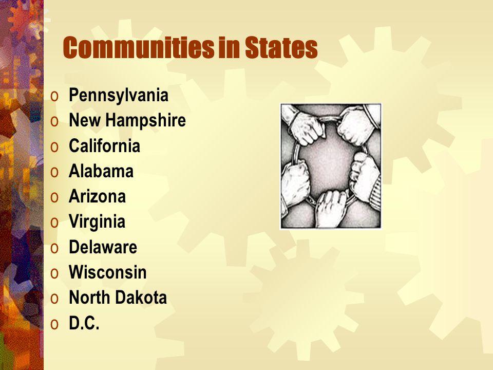 Communities in States o Pennsylvania o New Hampshire o California o Alabama o Arizona o Virginia o Delaware o Wisconsin o North Dakota o D.C.