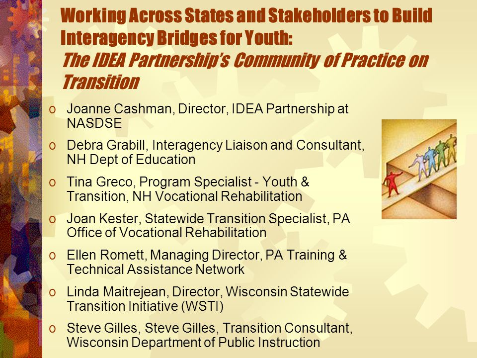Working Across States and Stakeholders to Build Interagency Bridges for Youth: The IDEA Partnership's Community of Practice on Transition oJoanne Cash