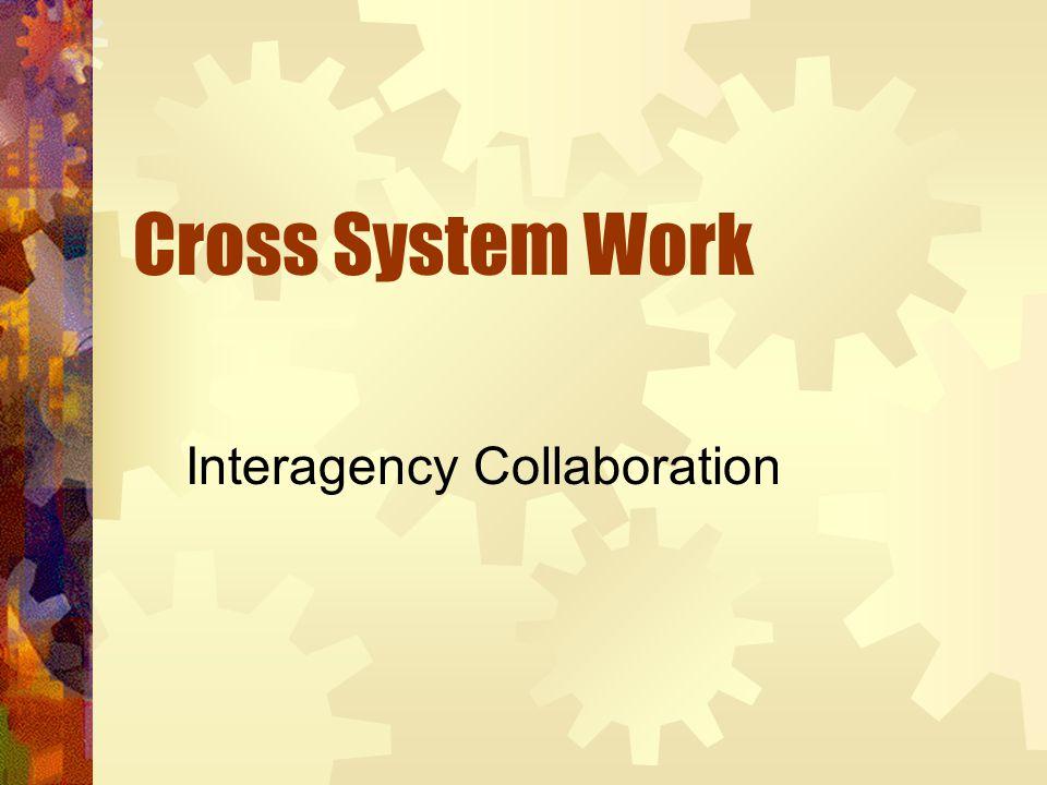Cross System Work Interagency Collaboration