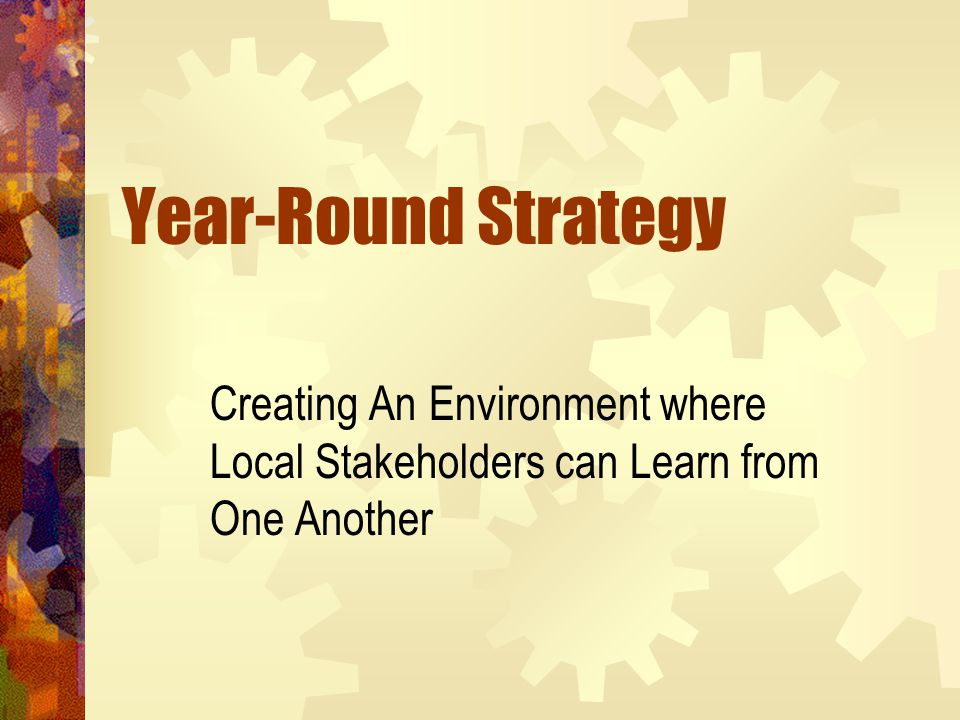 Year-Round Strategy Creating An Environment where Local Stakeholders can Learn from One Another