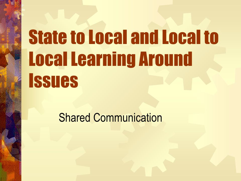 State to Local and Local to Local Learning Around Issues Shared Communication