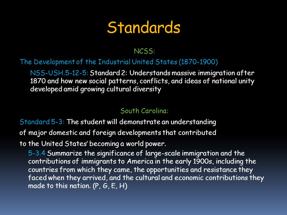 Standards NCSS: The Development of the Industrial United States (1870-1900) NSS-USH.5-12-5: Standard 2: Understands massive immigration after 1870 and