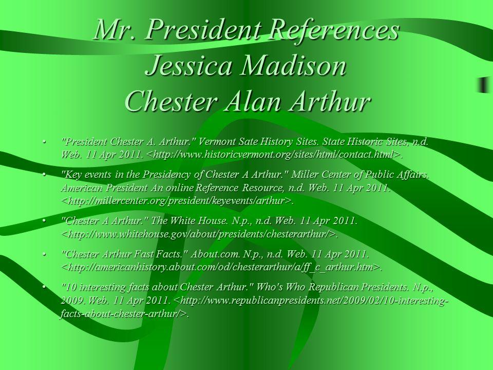 Mr.President References Jessica Madison Chester Alan Arthur President Chester A.