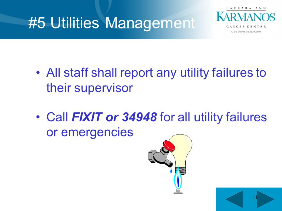 11 #5 Utilities Management All staff shall report any utility failures to their supervisor Call FIXIT or 34948 for all utility failures or emergencies