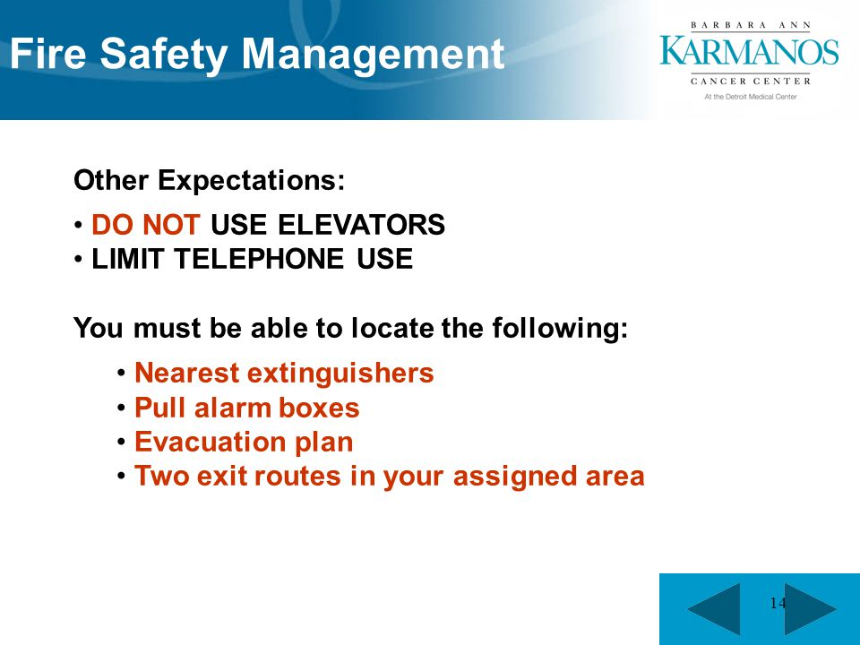 14 Other Expectations: DO NOT USE ELEVATORS LIMIT TELEPHONE USE You must be able to locate the following: Nearest extinguishers Pull alarm boxes Evacu