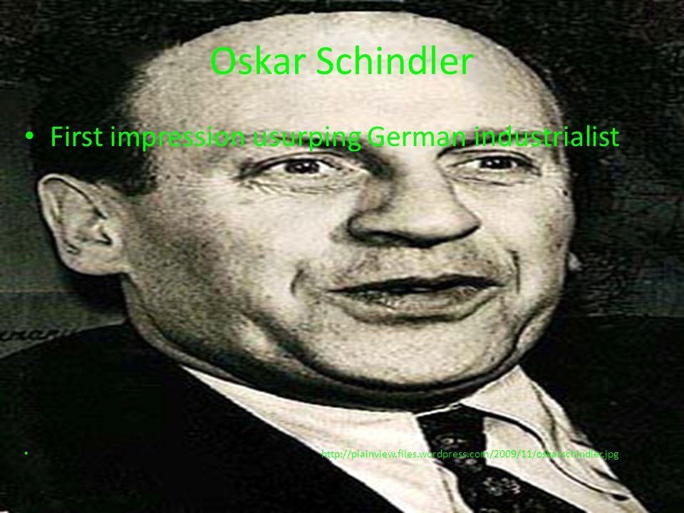 Oskar Schindler First impression usurping German industrialist http://plainview.files.wordpress.com/2009/11/oskarschindler.jpg