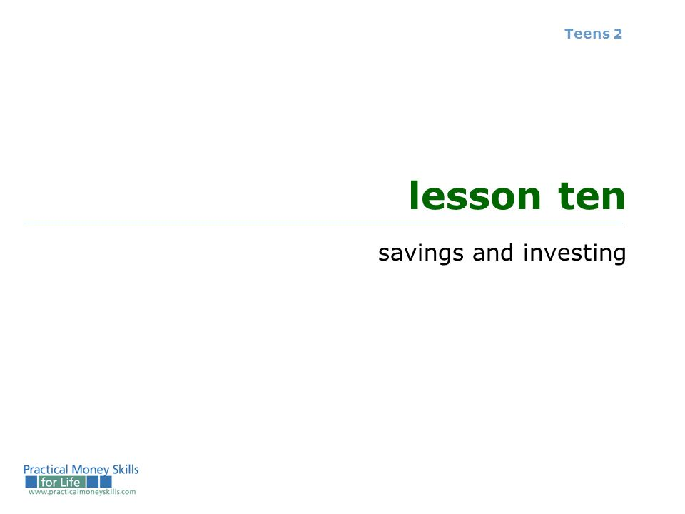 Teens 2 lesson ten savings and investing