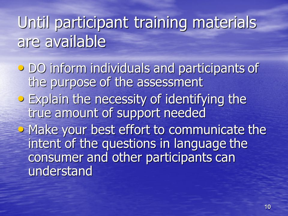 10 Until participant training materials are available DO inform individuals and participants of the purpose of the assessment DO inform individuals an