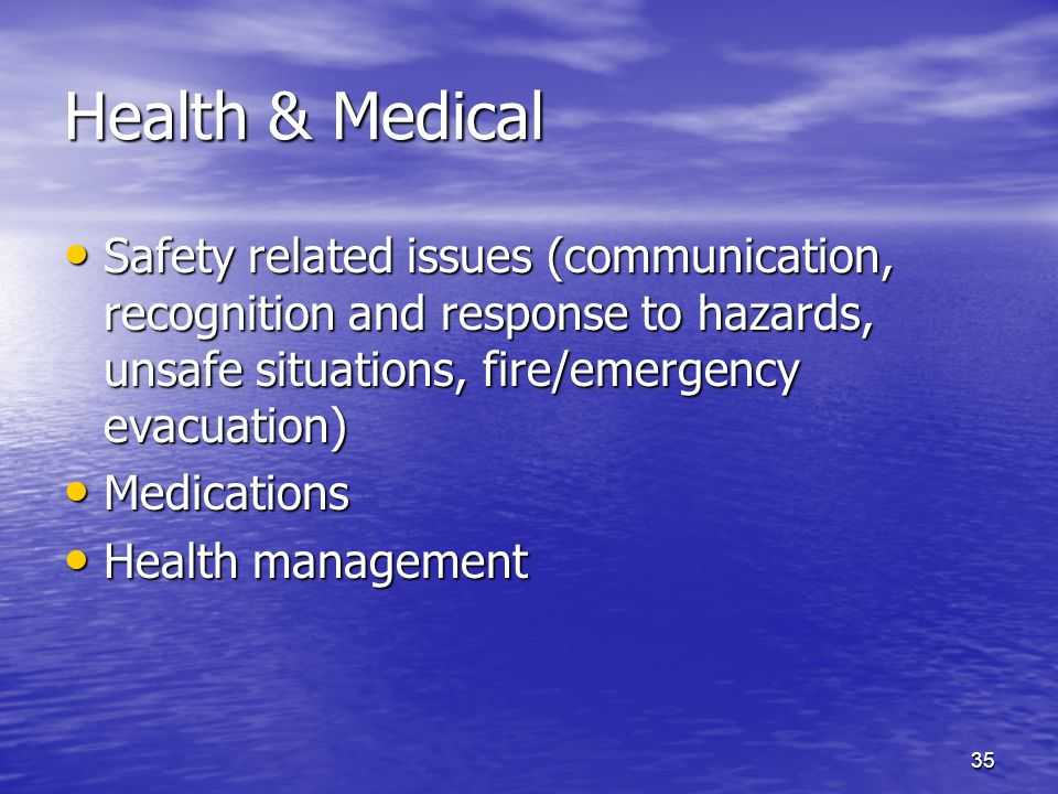 35 Health & Medical Safety related issues (communication, recognition and response to hazards, unsafe situations, fire/emergency evacuation) Safety re