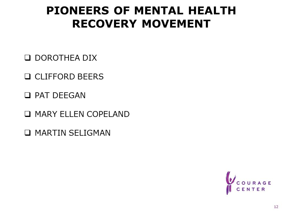 12 PIONEERS OF MENTAL HEALTH RECOVERY MOVEMENT  DOROTHEA DIX  CLIFFORD BEERS  PAT DEEGAN  MARY ELLEN COPELAND  MARTIN SELIGMAN