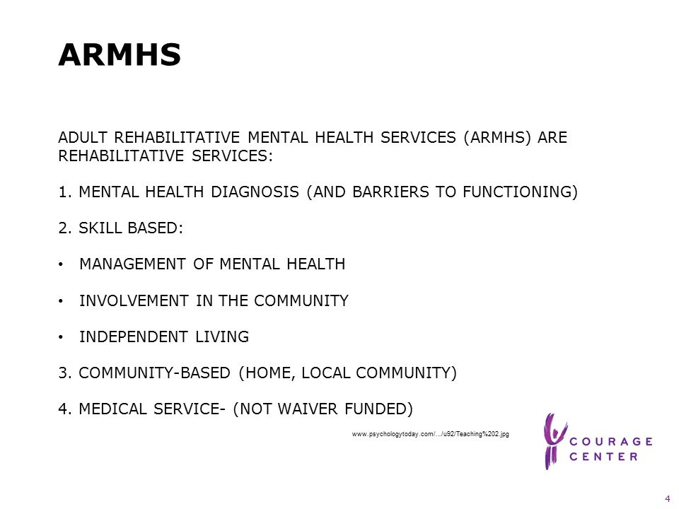 4 ARMHS ADULT REHABILITATIVE MENTAL HEALTH SERVICES (ARMHS) ARE REHABILITATIVE SERVICES: 1. MENTAL HEALTH DIAGNOSIS (AND BARRIERS TO FUNCTIONING) 2. S