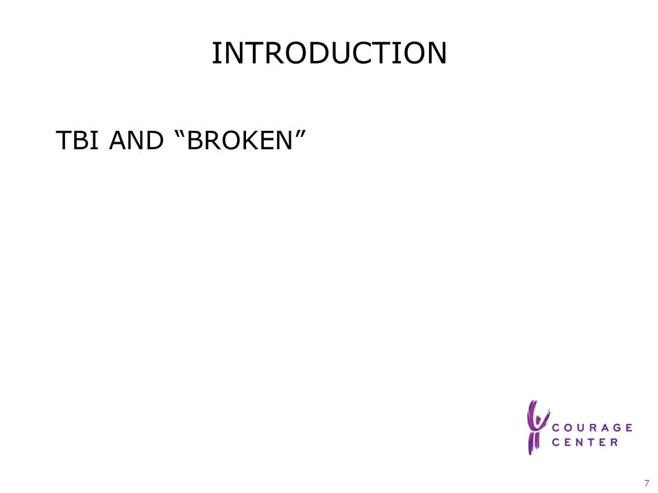 7 INTRODUCTION TBI AND BROKEN