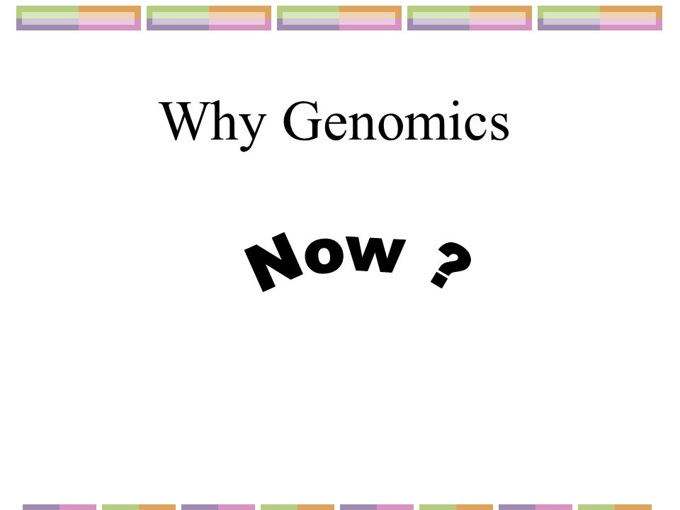 Why Genomics