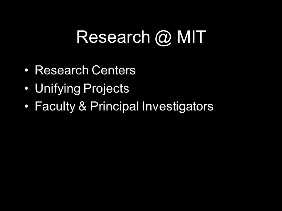 Research @ MIT Research Centers Unifying Projects Faculty & Principal Investigators