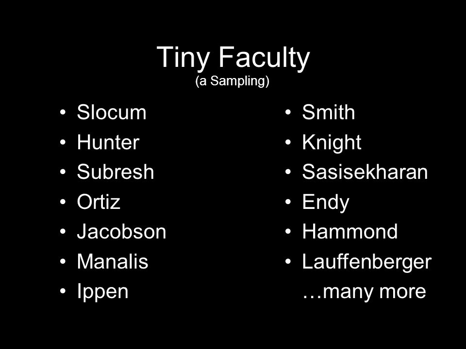 Tiny Faculty Slocum Hunter Subresh Ortiz Jacobson Manalis Ippen Smith Knight Sasisekharan Endy Hammond Lauffenberger …many more (a Sampling)