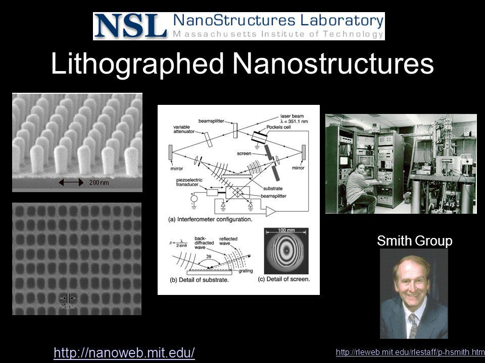 Lithographed Nanostructures Smith Group http://rleweb.mit.edu/rlestaff/p-hsmith.htm http://nanoweb.mit.edu/