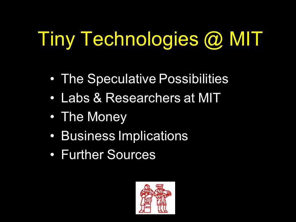 Tiny Technologies @ MIT The Speculative Possibilities Labs & Researchers at MIT The Money Business Implications Further Sources