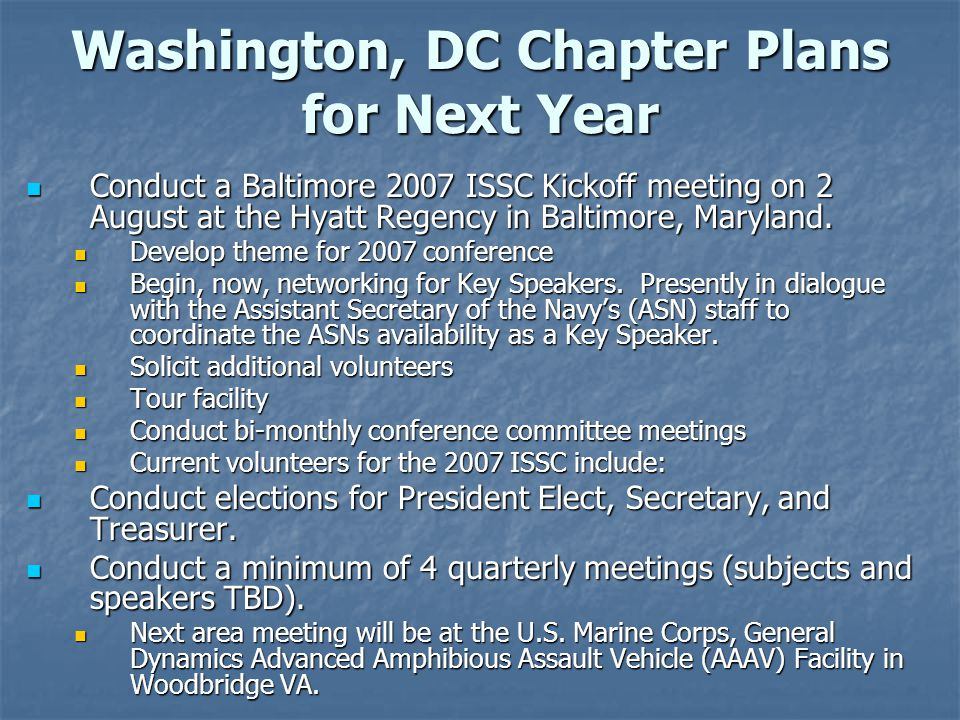 Washington, DC Chapter Plans for Next Year Conduct a Baltimore 2007 ISSC Kickoff meeting on 2 August at the Hyatt Regency in Baltimore, Maryland.