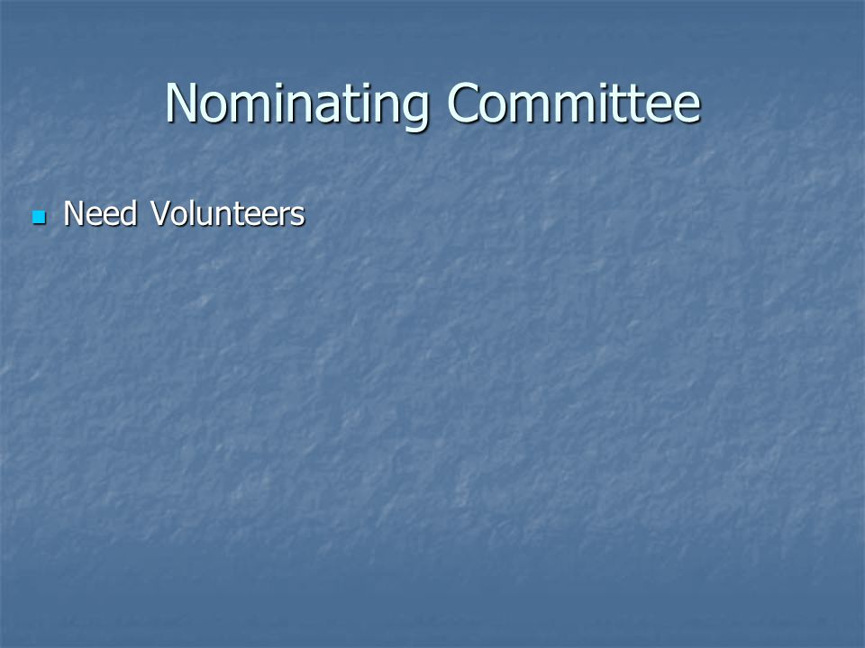 Nominating Committee Need Volunteers Need Volunteers